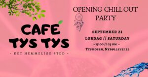 Opening Chill out Party - Cafe Tys Tys @ Tysmosen FriluftCenter | Smørum | Danmark